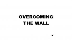 Overcoming the Wall